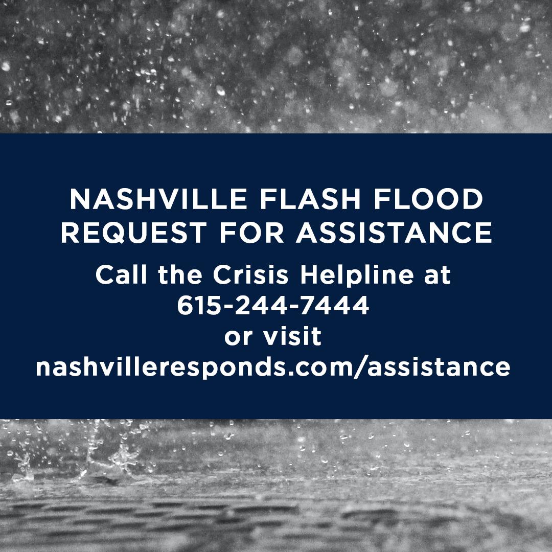 Nashville Flash Flood request for assistance. Call the Crisis Helpline at 615-244-7444. Or visit nashvilleresponds.com/assistance.