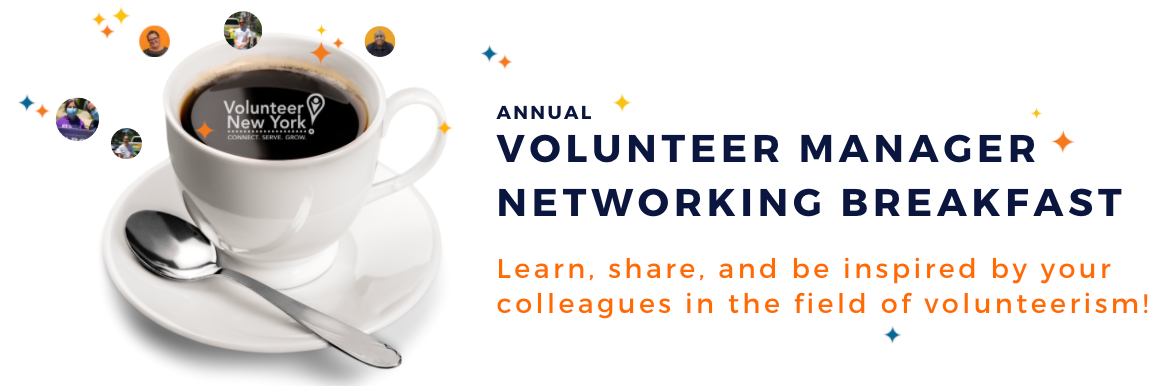 Volunteer New York!'s Volunteer Manager Networking Breakfast Learn, share, and be inspired by your colleagues working in the field of Volunteerism.