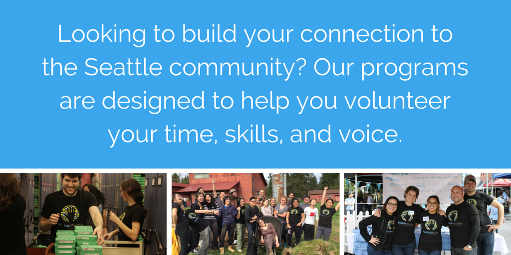 Looking to build your connection to the Seattle community? Our programs are designed to help you volunteer your time, skills, and voice.